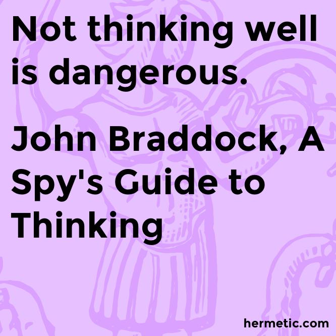 Hermetic quote Braddock Thinking dangerous