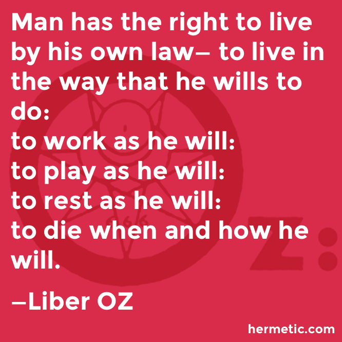 Hermetic quote Liber OZ live as he will