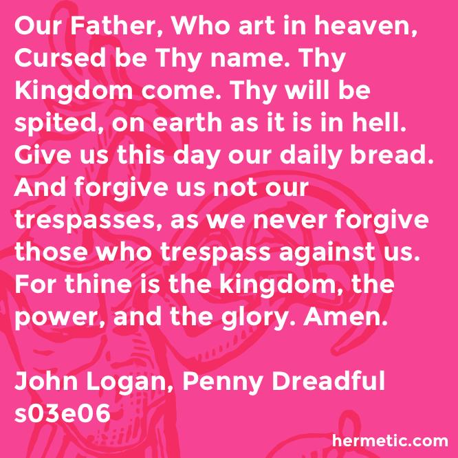 Hermetic quote Logan Dreadful prayer