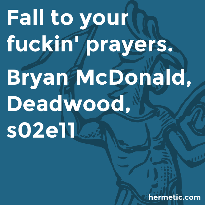 Hermetic quote McDonald Deadwood prayers