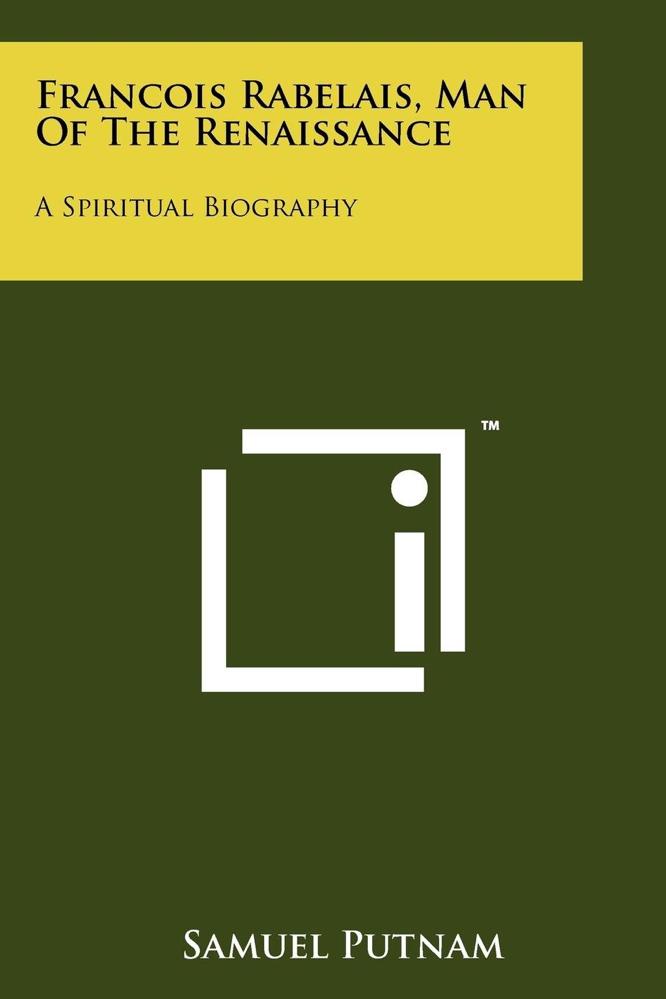 Putnam Francois Rabelais Man Of The Renaissance A Spiritual Biography