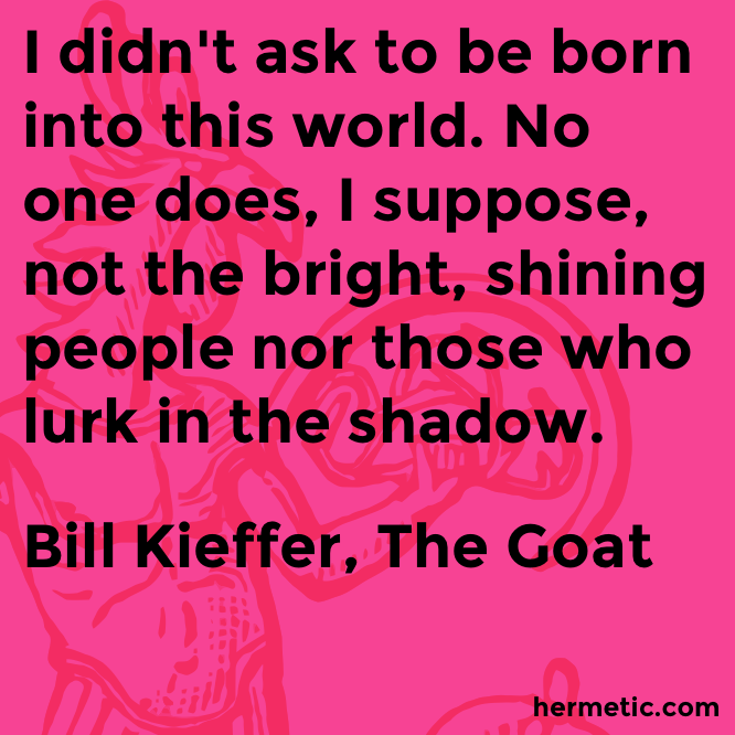 Hermetic quote Kieffer Goat born