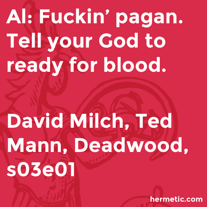 Hermetic quote Milch Mann Deadwood blood