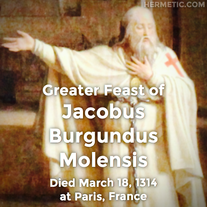 Hermetic calendar Mar 18 Jacobus Burgundus Molensis Jacques de Molay