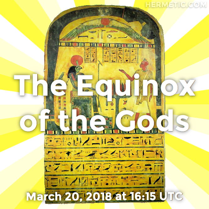 Hermetic calendar Mar 20 The Equinox of the Gods 2018
