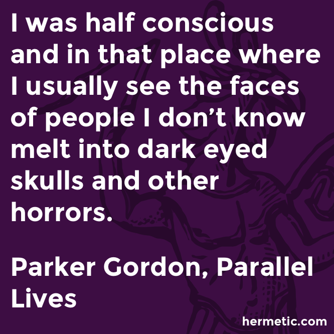 Hermetic quote Parker Lives horrors