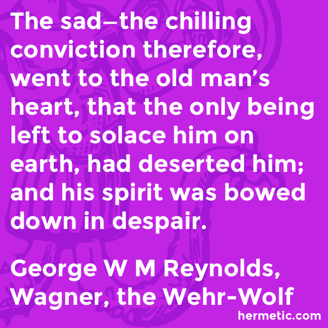 Hermetic quote Reynolds Wagner despair