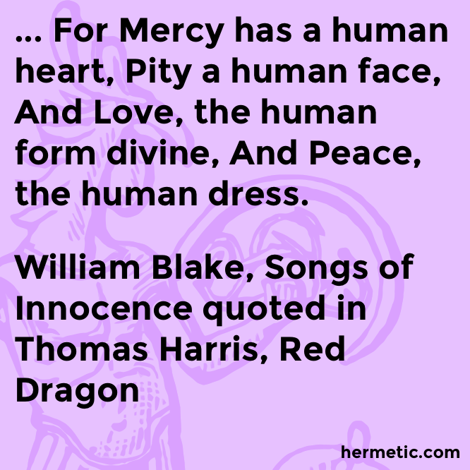 Hermetic quote Harris Blake Innocence Dragon mercy pity love peace