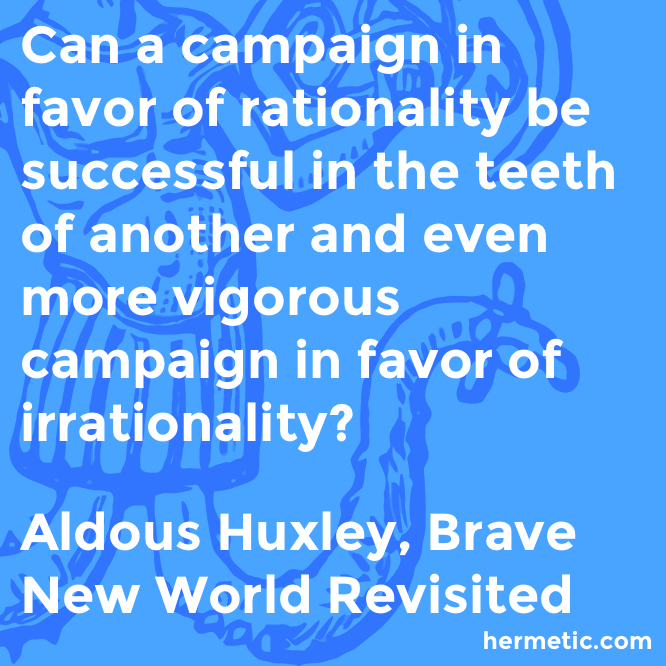 Hermetic quote Huxley Revisited rationality