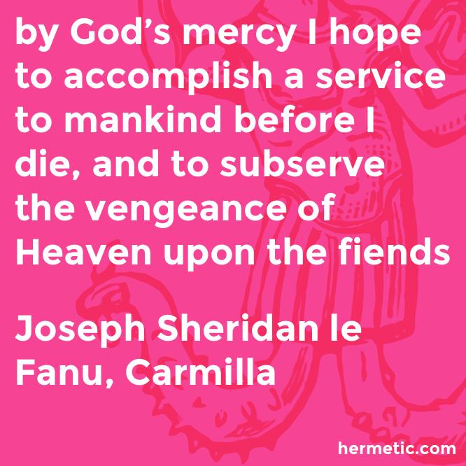 Hermetic quote le Fanu Carmilla vengence