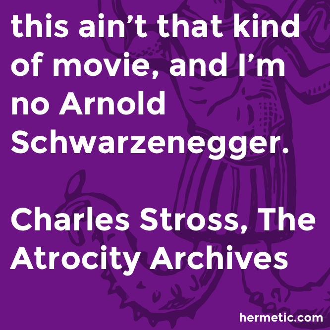 Hermetic quote Stross Atrocity Schwarzenegger