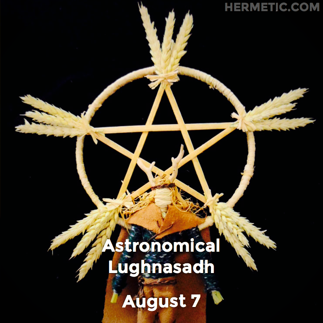 Hermetic calendar Aug 7 Astronomical Lughnasadh