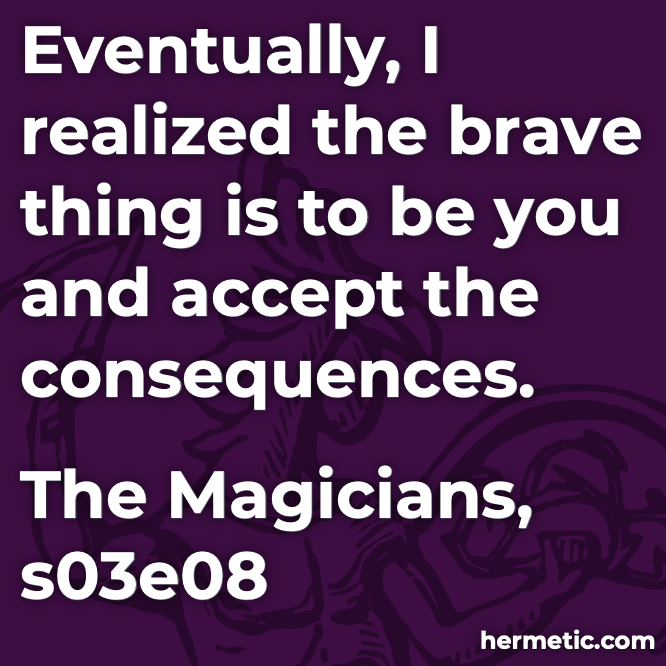 Hermetic quote The Magicians the brave thing