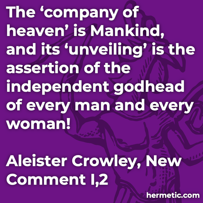 Hermetic quote Crowley New Comment company of heaven mankind unveiling godhead man woman