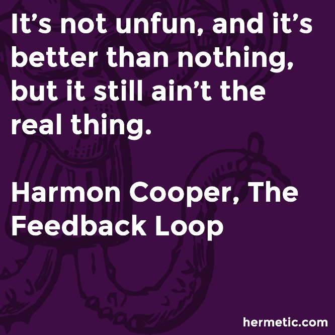 Hermetic quote Cooper Feedback unfun