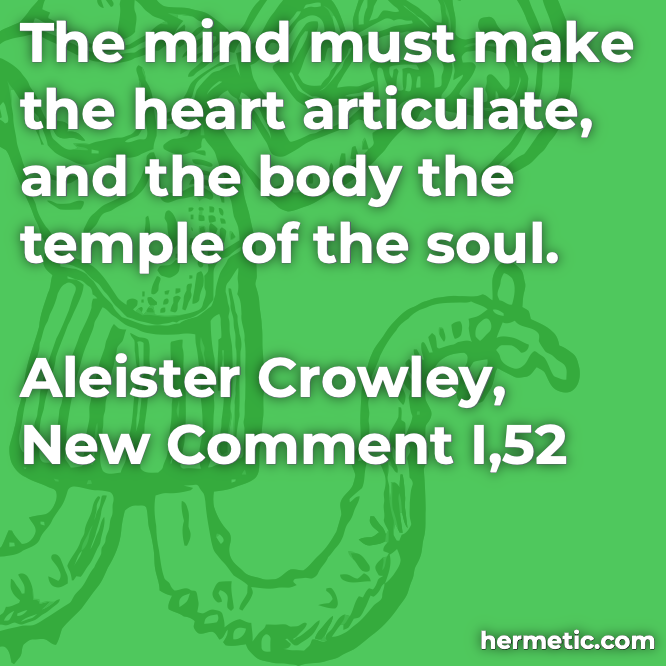 Hermetic quote Crowley New Comment mind heart articulate body temple of the soul