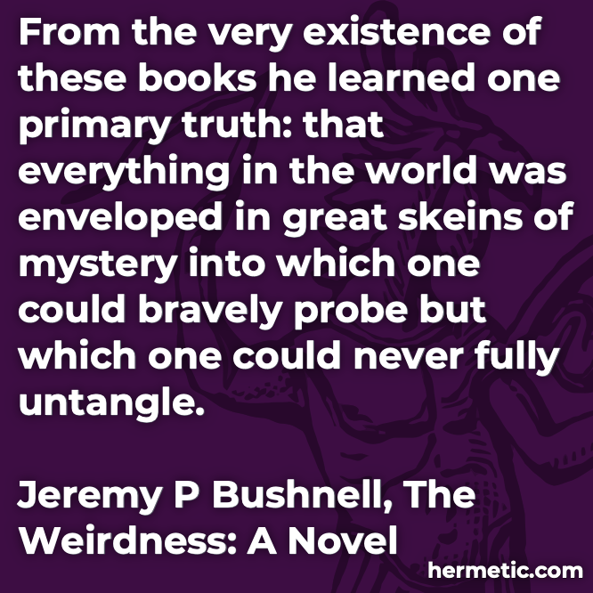 Hermetic quote Bushnell Weirdness books
