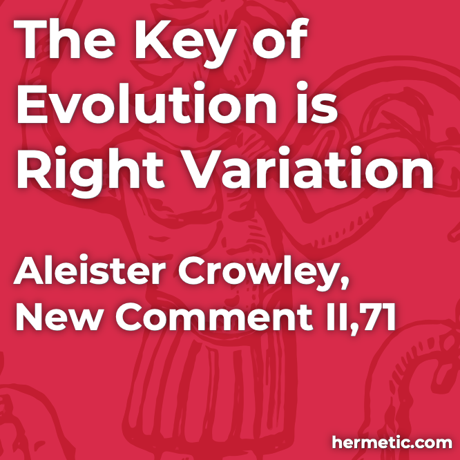 Hermetic quote Crowley New Comment The Key of Evolution is Right Variation