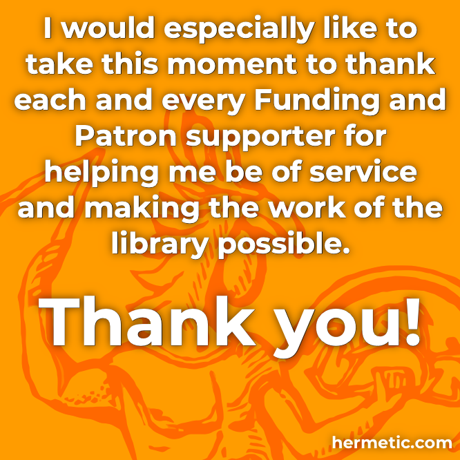 Join me in Thanking each and every Patron and Supporter of Hermetic Library