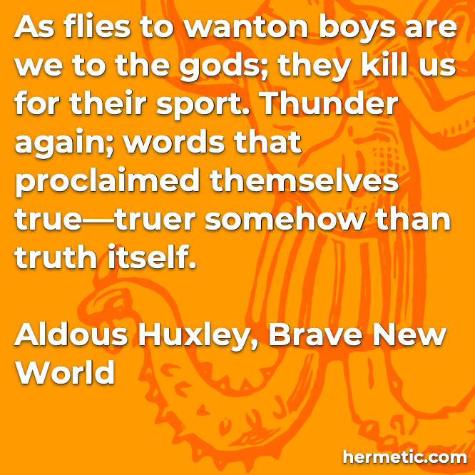 Hermetic quote Huxley Brave truth