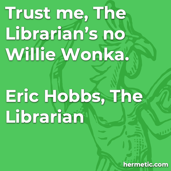 Hermetic quote Hobbs Librarian wonka