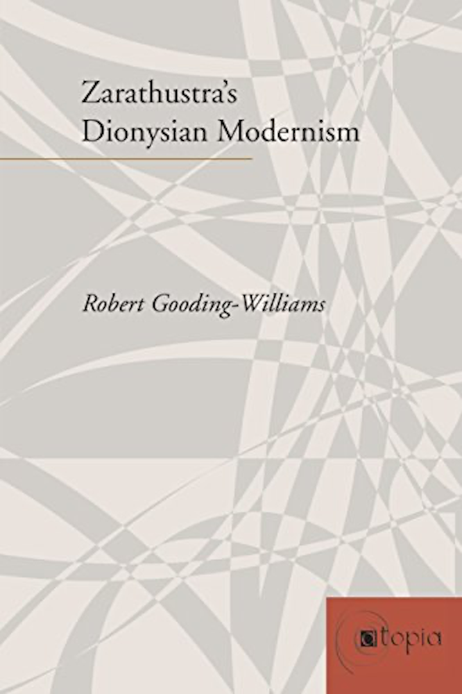 Gooding-Williams Zarathustra's Dionysian Modernism