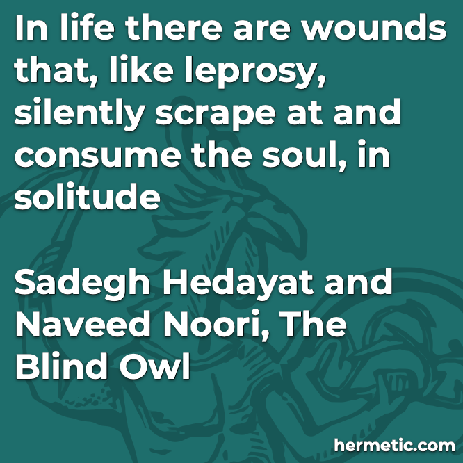Hermetic quote Hedayat Noori The Blind Owl wounds