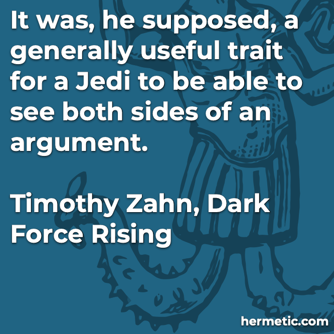 Hermetic quote Zahn Dark Force Rising see both sides