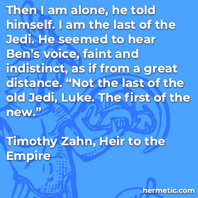 Hermetic quote Zahn Heir to the Empire first of the new