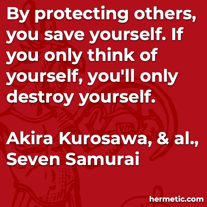 Hermetic quote Kurosawa Seven Samurai protecting others save yourself