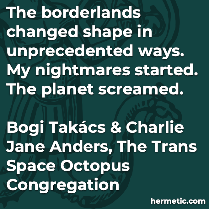 Hermetic quote Takács Anders The Trans Space Octopus Congregation borderlands changed shape