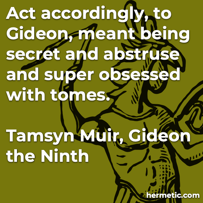 Hermetic quote Muir Gideon the Ninth super obsessed with tomes