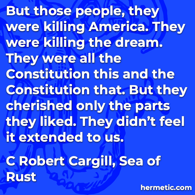 Hermetic quote Cargill Sea of Rust killing the dream