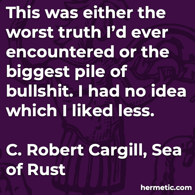 Hermetic quote Cargill Sea of Rust truth or bullshit