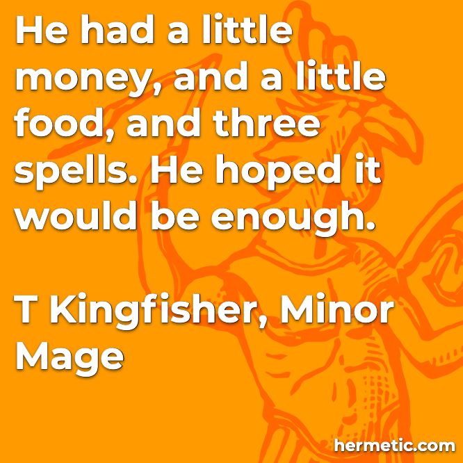 Hermetic quote Kingfisher Minor Mage a little money and a little food and three spells