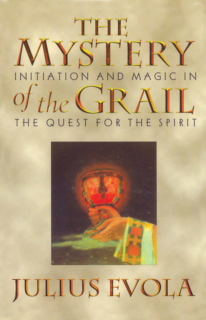 Evola The Mystery of the Grail Initiation and Magic in the Quest for the Spirit