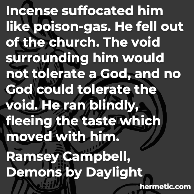 Hermetic quote Campbell Demons by Daylight the void surrounding him would not tolerate a god