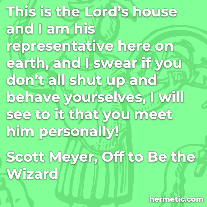 Hermetic quote Meyer Off to See the Wizard if you all don't shut up and behave yourselves