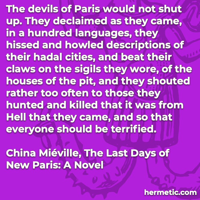 Hermetic quote Miéville The Last Days of New Paris the devils of Paris would not shut up