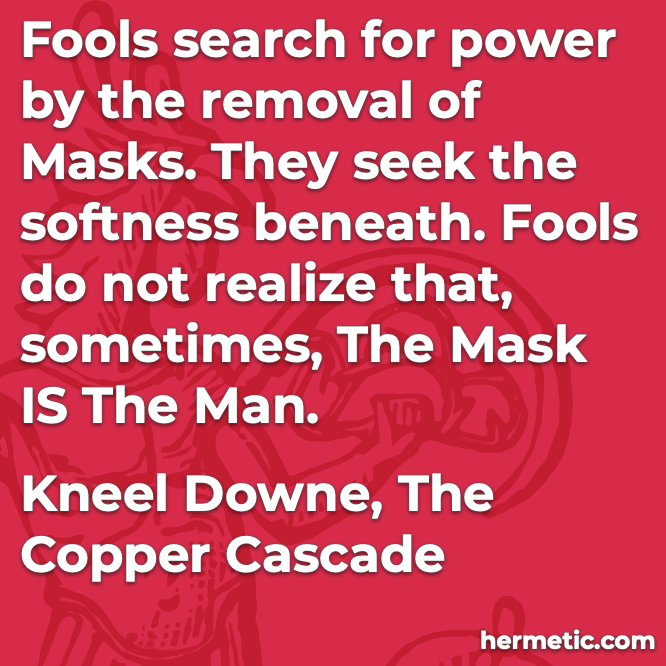 Hermetic quote Downe The Copper Crusade the mask is the man