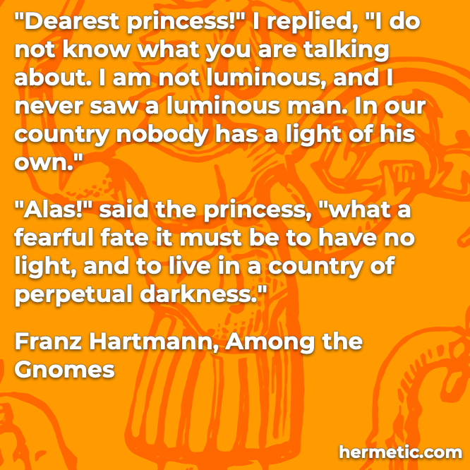 Hermetic quote Hartmann Among the Gnomes to live in a country of perpetual darkness