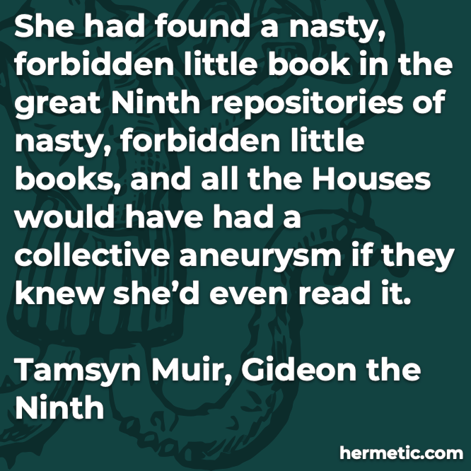 Hermetic quote Muir Gideon the Ninth nasty forbidden little book