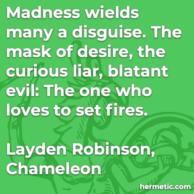 Hermetic quote Robinson Chameleon madness wields many a disguise