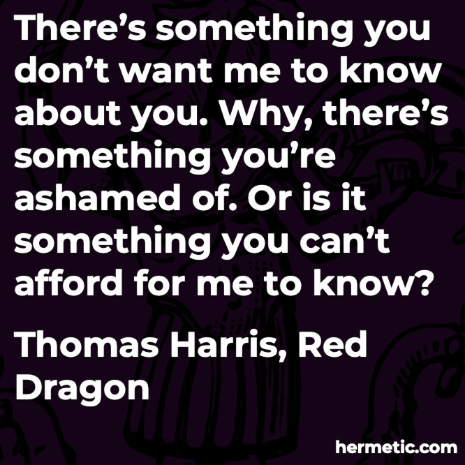 Hermetic quote Harris Red Dragon something you don't want me to know about you