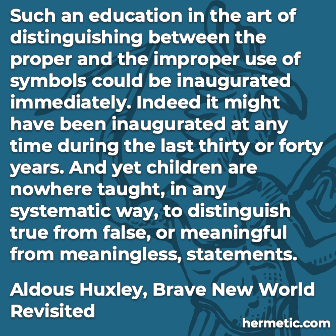 Hermetic quote Huxley Revisted true false meaningful meaningless