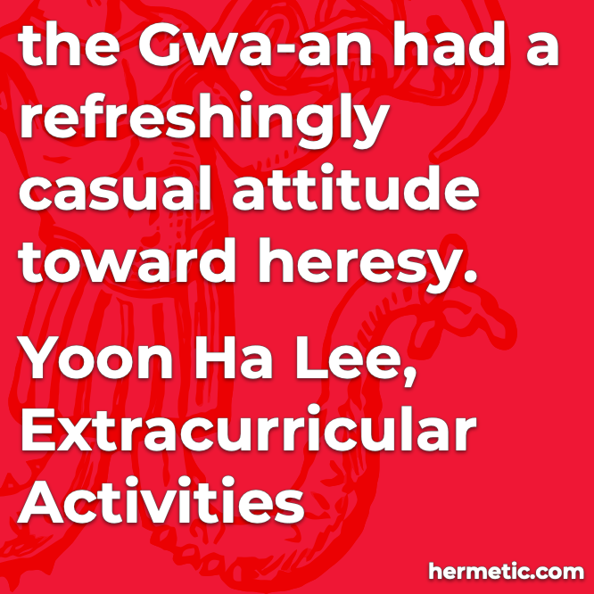 Hermetic quote Lee Extracurricular Activities a refreshingly casual attitude toward heresy