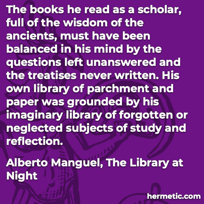 Hermetic quote Manguel Library parchment paper imaginary forgotten neglected