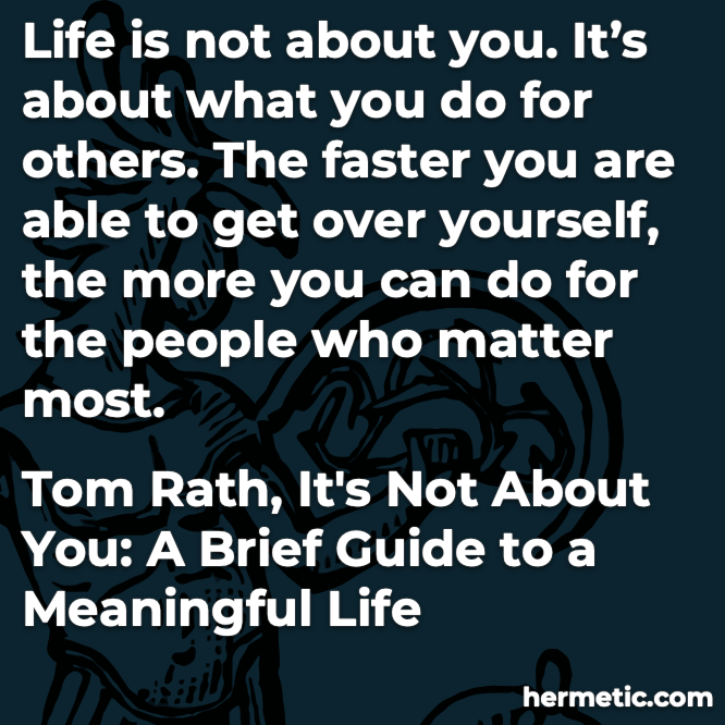 Hermetic quote Rath It's Not About You life is not about you