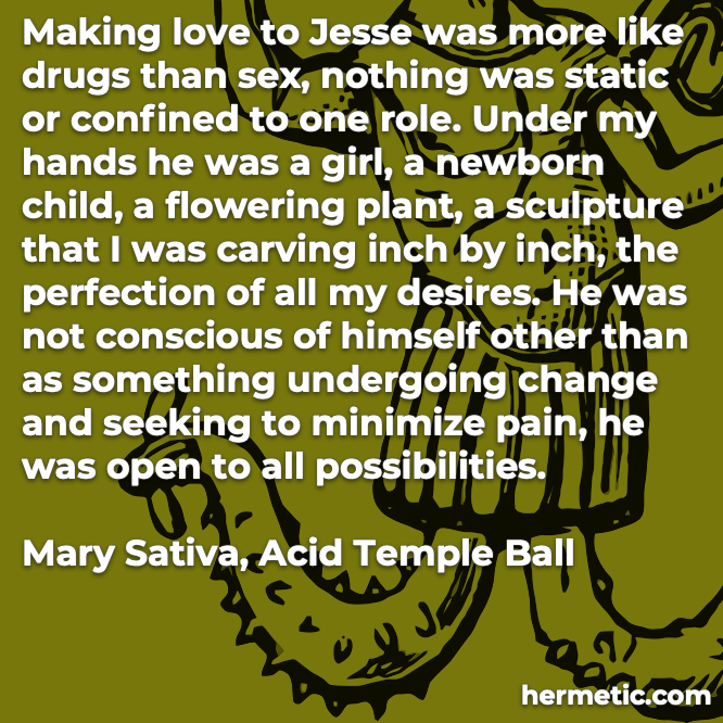 Hermetic quote Sativa Acid Temple Ball nothing was static or confined