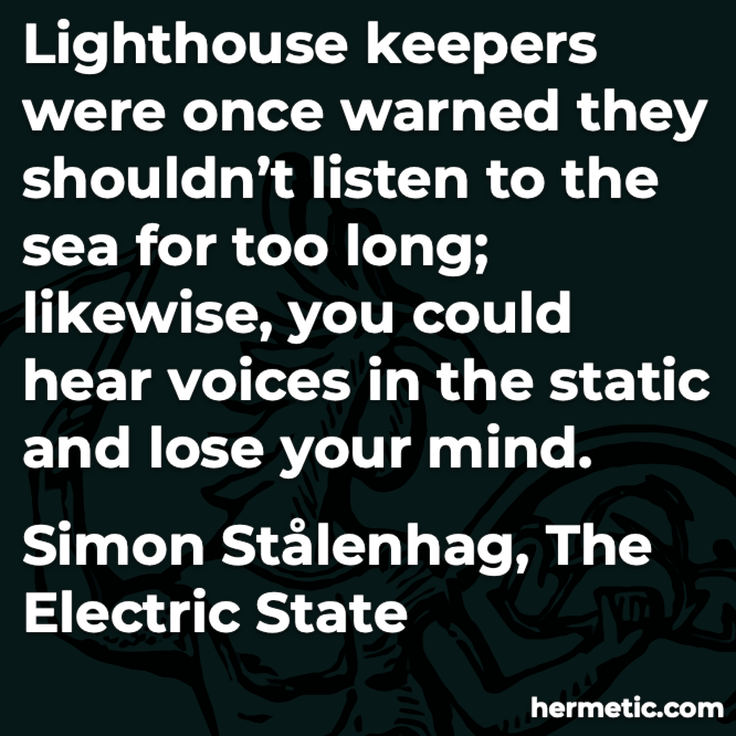 Hermetic quote Stalenhag The Electric State hear voices in the static